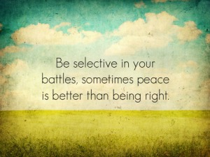 be-selective-in-your-battles-sometimes-peace-is-better-than-being-right